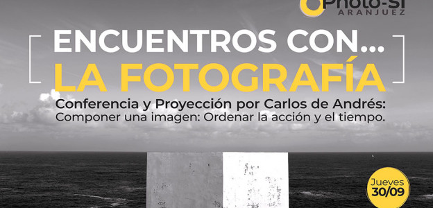 """""""ENCUENTROS CON…  LA FOTOGRAFÍA"""" y Carlos de Andrés / Profesor EFTI"""